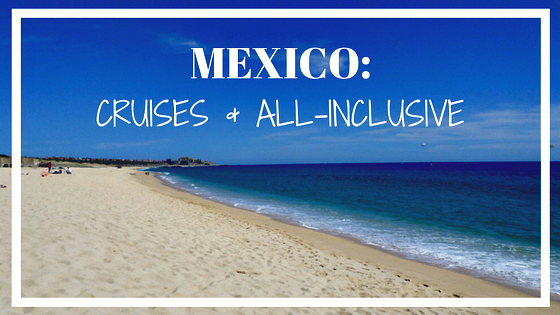 MEXICO CRUISES AND ALL-INCLUSIVE